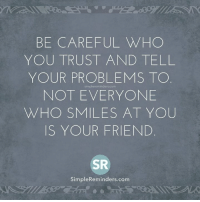 SimpleReminders.com: BE CAREFUL HO  YOU TRUST AND TELL  YOUR PROBLEMS TO  simplereminders.com  NOT EVERYONE  WHO SMILES AT YOU  IS YOUR FRIEND  SR  Simple Reminders com SimpleReminders.com
