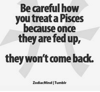 Oct 23, 2016. Whatever you do, your cooperation with others will be put to a test  .........FOR FULL HOROSCOPE VISIT: http://horoscope-daily-free.net: Be careful how  you treata Pisces  because once  they are fed up,  they won't come badk.  Zodiac Mind Tumblr Oct 23, 2016. Whatever you do, your cooperation with others will be put to a test  .........FOR FULL HOROSCOPE VISIT: http://horoscope-daily-free.net