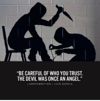 """Sad truth @lawofambition: """"BE CAREFUL OF WHO YOU TRUST  THE DEVIL WAS ONCE AN ANGEL.""""  LA W OFA, MBITION  I LUIS GARCIA Sad truth @lawofambition"""