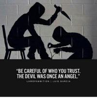 """Via @lawofambition . . . . . . quote quotes instaquote lovequote lovequotes motivationalquote hustle sayings quoteoftheday nature bored lifequotes motivationalquotes successquotes beard photographer food sadquotes foodporn braziliangirl dailyquotes classiccar millionaire polishgirl gym fashion tumblrquotes instaquotes wisewords positivequotes: """"BE CAREFUL OF WHO YOU TRUST.  THE DEVIL WAS ONCE AN ANGEL.""""  LA WOFAMBITION I LUIS GARCIA Via @lawofambition . . . . . . quote quotes instaquote lovequote lovequotes motivationalquote hustle sayings quoteoftheday nature bored lifequotes motivationalquotes successquotes beard photographer food sadquotes foodporn braziliangirl dailyquotes classiccar millionaire polishgirl gym fashion tumblrquotes instaquotes wisewords positivequotes"""