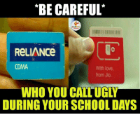 Indianpeoplefacebook, School Days, and Cdma: *BE CAREFUL  ReLIANce  CDMA  With love,  WHO YOU CALL UGly  DURING YOUR SCHOOL DAYS That's True..