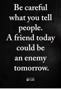 Memes, Tomorrow, and Be Careful: Be careful  what vou tell  people  A friend todav  could be  an enemy  tomorrow.  Lessons Taught  ByLIFE <3