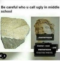 Memes, 🤖, and Middle School: Be careful who u call ugly in middle  school  memerWave  meme  l'Ave  ave  memerwave Also, this wewontstop meme shitmeme memes vaporwave