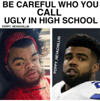 Memes, School, and Ugly: BE CAREFUL WHO YOU  CALL  UGLY IN HIGH SCHOOL  POPPY NEVACHILLIN  EVACHILLIN  POPPY