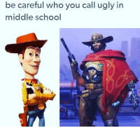 Memes, Toy Story, and Festival: be careful who you call ugly in  in  middle school My favorite anime is toy story 1,2,and 3 dankmemes glowup woody toystoryislife cowboys memes deadass ripsafariman whatdidyousayaboutmytimbs edgymemes filthyfrank kys festive meme emotrash memetrash hipstertrash vegan squidwardtortelini lmao deadass timbs skatelife feminist roblox minecraft furry guyfeiri