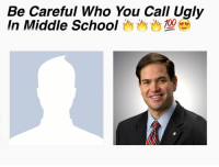 Ugly, Be Careful Who You Call Ugly, and Dank Memes: Be Careful Who You Call Ugly  In Middle School 100 Still one of my favorite memes of this year.