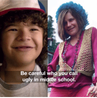 Memes, Music, and Be Careful Who You Call Ugly: Be careful who you call  ugly in middle school. Take another little piece of my heart. memes meme school tv strangerthings music funny people