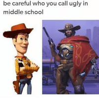 Memes, Minecraft, and Music: be careful who you call ugly in  middle school Woody * 👇Tag some homies👇 * ❤Leave a like for Dank Memes❤ * Second meme acc: @savagelitmemes * Don't mind these 👇👇 Memes DankMemes Videos DankVideos RelatableMemes RelatableVideos Funny FunnyMemes memesdailybestmemesdaily Cod Codmemes gamingmemes youtube Meme InfiniteWarfare Gaming Titanfall Titanfall2 IW Minecraft Xbox Ps4 Psn Games VideoGames Music Treyarch sidemen sdmn