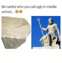 Memes, Be Careful Who You Call Ugly, and Be Careful: Be careful who you call ugly in middle  school You never know.. . . . . meme funny memes ugly people