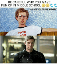 Lmao, Memes, and School: BE CAREFUL WHO YOU MAKE  FUN OF IN MIDDLE SCHOOL A)  OJUSTICE LEAGUE MEMES  VOTE (He's not actually the same guy, they just look a bit alike) Inspired by @partynerdz lmao -Nightwing