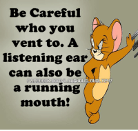 Be Careful: Be Careful  who you  vent to. A  listening ear  can also be  FACEBOOK COUMILAUGHOUTLOLIDLYEL  a running  mouth!
