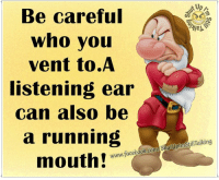Be Careful: Be careful  who you  vent to A  listening ear  can also be  a running  www.facebook.com/shutUplmstilTalking  mouth!