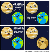 "<p><a href=""https://omg-images.tumblr.com/post/170194639102/oc-cruel-cruel-planet-earth"" class=""tumblr_blog"">omg-images</a>:</p>  <blockquote><p>[OC] Cruel, cruel planet Earth</p></blockquote>: Be careFul  with all those  greenhouse  gasseS.  Why do you  say that?  If you aren't,  you will be like  me and all of  your people  will die out.  facebook.com/einsteinsmama <p><a href=""https://omg-images.tumblr.com/post/170194639102/oc-cruel-cruel-planet-earth"" class=""tumblr_blog"">omg-images</a>:</p>  <blockquote><p>[OC] Cruel, cruel planet Earth</p></blockquote>"