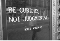 Walt Whitman, Curious, and Judgmental: BE CURIOUS  NOT JUDGMENTAL  WALT WHITMAN