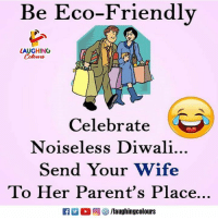 diwali: Be Eco-Friendlv  LAUGHING  Colours  Celebrate  Noiseless Diwali.  Send Your Wife  To Her Parent's Place.  M。回參/laughingcolours