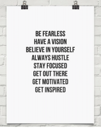 Friday, Work, and Vision: BE FEARLESS  HAVE A VISION  BELIEVE IN YOURSELF  ALWAYS HUSTLE  STAY FOCUSED  GET OUT THERE  GET MOTIVATED  GET INSPIRED Stay working💪🏽 work friday motivation behappy success befearless hustle engineering engineer staymotivated