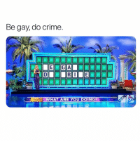 Crime, Twitter, and Grindr: Be gay, do crime  WHAT ARE YOU DOING? Words to live by (twitter | dustrial)