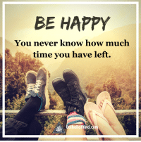 Memes, Be Happy, and 🤖: BE HAPPY  You never know how much  time you have left.  Qalhallamind.c Do you agree?