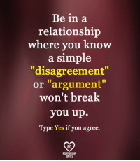 "relationship quotes: Be in a  relationship  where you know  a simple  ""disagreement""  or ""argument""  won't break  you up.  Type Yes if you agree.  RO  RELATIONSHIP  QUOTES"