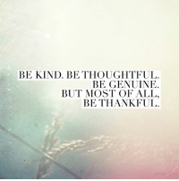 <3 PickTheBrain: BE KIND. BE THOUGHTFUL.  BE GENUINE  BUT MOST OF ALL.  BE THANKFUL <3 PickTheBrain