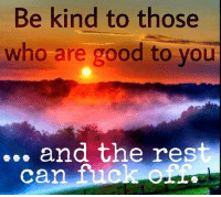 Always! ~ Ethereal Witch: Be kind to those  who are good to you  and the rest  can fuck Always! ~ Ethereal Witch