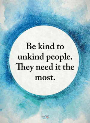 Memes, 🤖, and People: Be kind to  unkind people.  Thev need it the  most.
