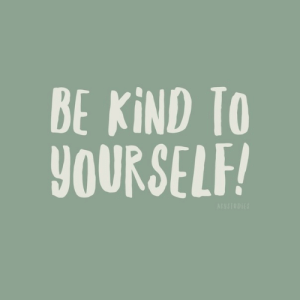 Be Kind: BE KIND TO  YOURSELF!  AR9STUDIES