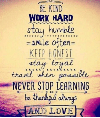 Memes, 🤖, and Humbleness: BE KIND  WORK HARD  stay humble  snule often  KEEP HONESI  stay loyal  travel when  NEVER STOP LEARNING  AND LOVE