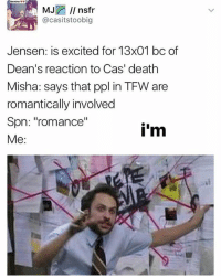 """Memes, Tfw, and Tumblr: Be mine  MJ  nstr  casitstoobig  Jensen: is excited for 13x01 bc of  Dean's reaction to Cas' death  Misha: says that ppl in TFW are  romantically involved  Spn: """"romance""""  i'm  Me Good morning! • • • • spn destiel samwinchester deanwinchester teamfreewill dean sam castiel supernatural cockles tumblr fandom fanaccount fangirl supernaturalfamily supernaturalfandom supernaturalaf phan mishacollins jensenackles jaredpadalecki strangerthings phan riverdale"""