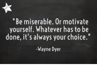 Memes, 🤖, and Wayne Dyer: Be miserable. Or motivate  yourself. Whatever has to be  done, it's always your choice  -Wayne Dyer <3 PickTheBrain  .