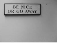 Nice, Go Away, and Away: BE NICE  OR GO AWAY