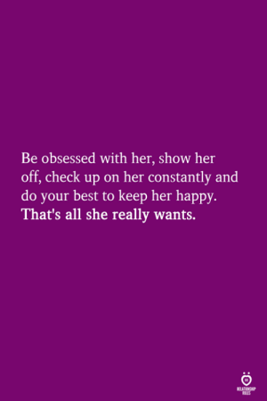Best, Happy, and Her: Be obsessed with her, show her  off, check up on her constantly and  do your best to keep her happy.  That's all she really wants.  ELATIONGHP  OLES