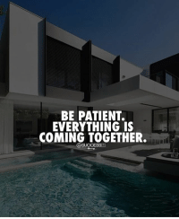 Memes, Good, and Patient: BE PATIENT.  EVERYTHING IS  COMING TOGETHER. Stay strong! This years going to end good! successes