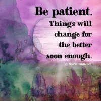 <3 Womenworking.com: Be patient  Things will  change for  the better  soon enough  Notsalmon com <3 Womenworking.com