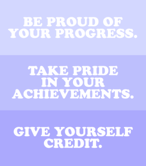 cwote:  You are doing so great!Thanks for the inspiration @stateofstudy :): BE PROUD OF  YOUR PROGRESS   TAKE PRIDE  IN YOUR  ACHIEVEMENTS.   GIVE YOURSELF  CREDIT. cwote:  You are doing so great!Thanks for the inspiration @stateofstudy :)