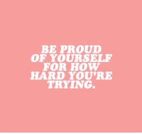 cwote:  even if you don't see progress right away…  YOU.  ARE.  DOING.  GREAT. : BE PROUD  OF YOURSELF  FOR HOW  HARD YOU'RE  TRYING. cwote:  even if you don't see progress right away…  YOU.  ARE.  DOING.  GREAT.