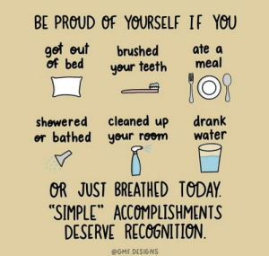 "In 2020 we're celebrating all accomplishments 💖: BE PROUD OF YOURSELF IF YOU  got out  of bed  ate a  meal  brushed  your teeth  cleaned up  or bathed your room  drank  water  shøwered  OR JUST BREATHED TODAY.  ""SIMPLE"" ACCOMPLISHMENTS  DESERVE RECOGNITION.  @GMF.DESIGNS In 2020 we're celebrating all accomplishments 💖"