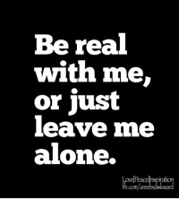Simple yet most of us fail to understand. :/: Be real  with me,  or just  leave me  alone.  Love Peace Inspiration  com/a  wa Simple yet most of us fail to understand. :/