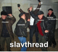Post everything slav related in this designated slav thread :D  - 8th OSN: BE  RUS  SERBIA  & CROATIA  RUSSIA  POLAND  UKRAINE  slav thread Post everything slav related in this designated slav thread :D  - 8th OSN