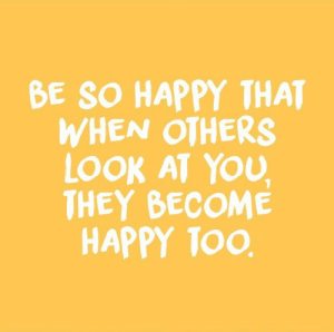 Be So Happy: BE SO HAPPY THAT  WHEN OTHERS  LOOK AT You  THEY BECOME  HAPPY TOO