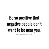 "Be so positive that  negative people don't  want to be near you.  Q WORLD STAR ""Why Are You Always Happy..."" -Negative People 💯 @QWorldstar HighVibration CrabsInABucket PositiveVibes WSHH"