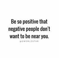 "Be so positive that  negative people don't  want to be near you.  (a Q W O R L D STAR ""Why are you always happy...""- Negative People 🤔 @QWorldstar https://t.co/9363pgvRY9"