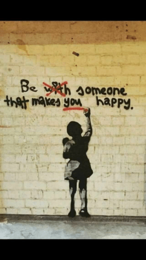 Be someone that makes you happy ❤️: Be someone  th makes you haPPY. Be someone that makes you happy ❤️