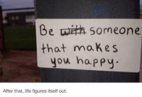 http://t.co/VLPnIh0DlB: Be Someone  that makes  you happy.  After that, life figures itself out. http://t.co/VLPnIh0DlB