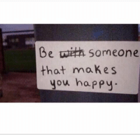 Deep..: Be Someone  that makes  you happy. Deep..