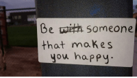 FD: Be someone  that makes  you happy FD
