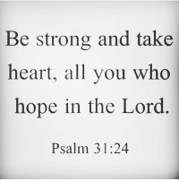 Blessed, Friends, and God: Be strong and take  heart, all you who  hope in the Lord  Psalm 31:24 👉 follow @full_of_glory 👈 🙌 God will Bless you - Trust HIM 🔥👉🏻Share with you friends 👈🏻) God Jesus HolySpirit Jehova Lord Christ Bless memes sunday Somebody churchmemes memehistory Life Love My Yes Blessed instagood Bible GodBlessYou me Amazing mercy tbt You I live )