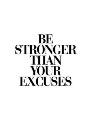 Excuses, Stronger, and Your: BE  STRONGER  THAN  YOUR  EXCUSES