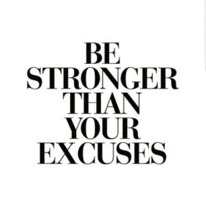 excuses: BE  STRONGER  THAN  YOUR  EXCUSES