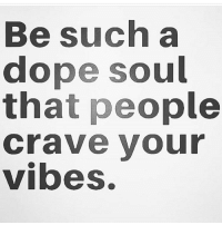 Fact 😊: Be such a  dope soul  that people  Crave your  vibes. Fact 😊